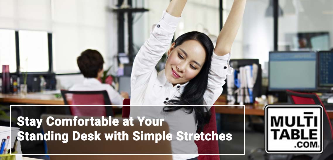 Stay Comfortable At Your Standing Desk With Simple Stretches MultiTable