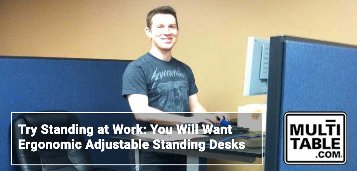 Try Standing At Work You Will Want Ergonomic Adjustable Standing Desks MUltiTable