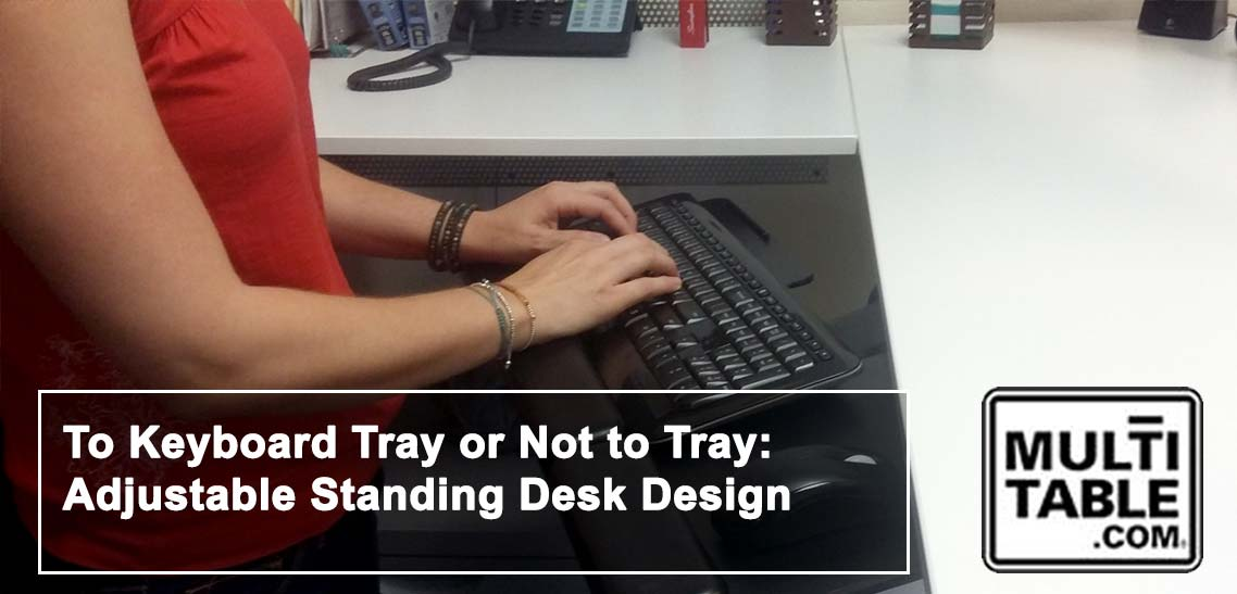To Keyboard Tray Or Not Adjustable Standing Desk Design Multitable