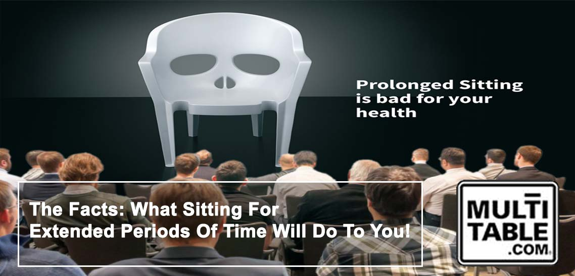 The Facts What Sitting For Extended Periods Of Time Will Do To You MultiTable