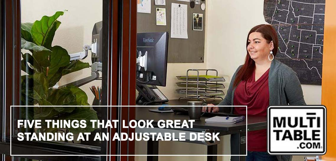 Five Things That Look Great Standing At An Adjustable Desk MultiTable